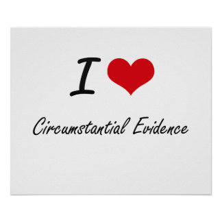 I love Circumstantial Evidence Artistic Design Poster