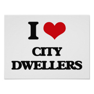 I Love City Dwellers Posters