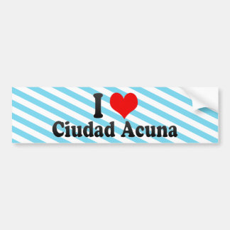 I Love Ciudad Acuna, Mexico Bumper Sticker