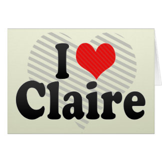 I Love Claire Card