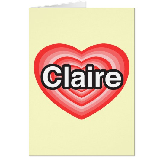 I love Claire. I love you Claire. Heart Card