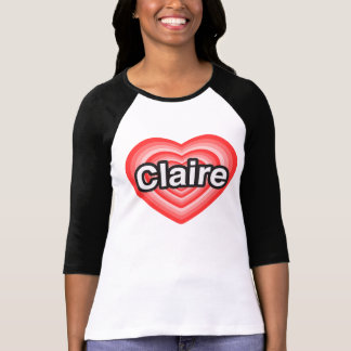 I love Claire. I love you Claire. Heart T-Shirt