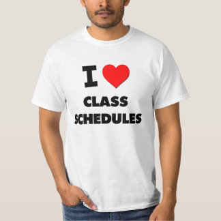 I love Class Schedules Shirts