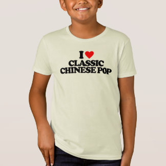 I LOVE CLASSIC CHINESE POP T-Shirt