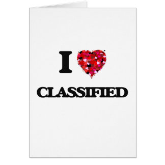 I love Classified Greeting Card