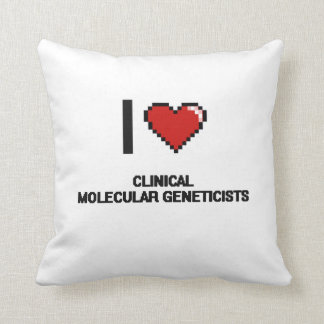 I love Clinical Molecular Geneticists Throw Pillows