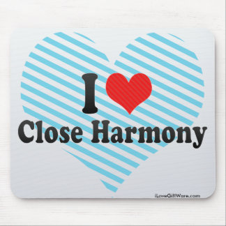 I Love Close Harmony Mouse Pad