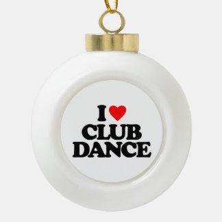 I LOVE CLUB DANCE CERAMIC BALL CHRISTMAS ORNAMENT