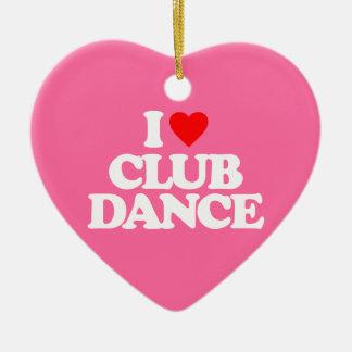 I LOVE CLUB DANCE CERAMIC ORNAMENT