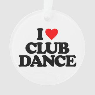 I LOVE CLUB DANCE ORNAMENT