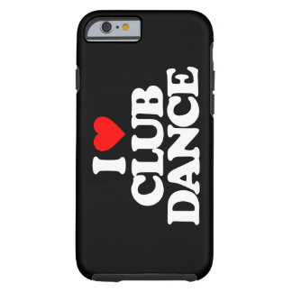 I LOVE CLUB DANCE TOUGH iPhone 6 CASE