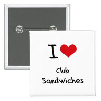 I love Club Sandwiches Pinback Buttons