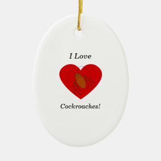 I love cockroaches ceramic ornament