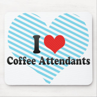 I Love Coffee Attendants Mouse Pad
