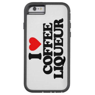 I LOVE COFFEE LIQUEUR TOUGH XTREME iPhone 6 CASE