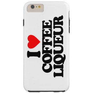 I LOVE COFFEE LIQUEUR TOUGH iPhone 6 PLUS CASE