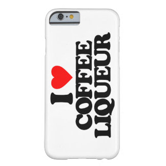 I LOVE COFFEE LIQUEUR BARELY THERE iPhone 6 CASE