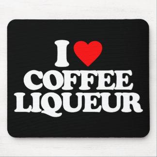 I LOVE COFFEE LIQUEUR MOUSE PAD