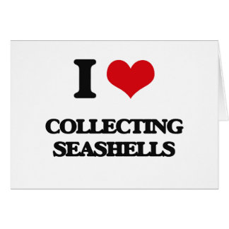 I love Collecting Seashells Greeting Card