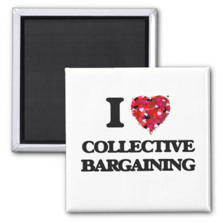 I love Collective Bargaining 2 Inch Square Magnet