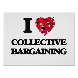 I love Collective Bargaining Poster