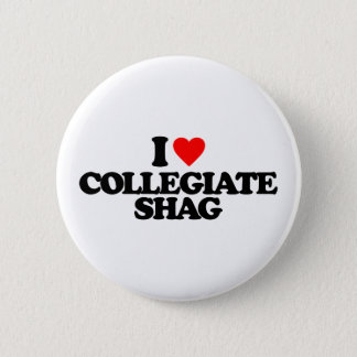 I LOVE COLLEGIATE SHAG PINBACK BUTTON