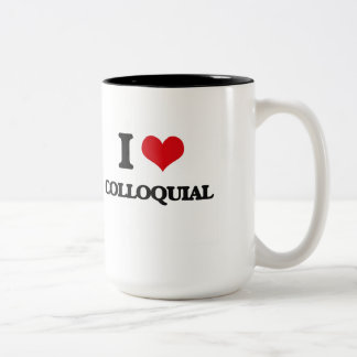 I love Colloquial Coffee Mugs