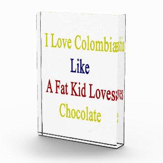 I Love Colombia Like A Fat Kid Loves Chocolate Acrylic Award
