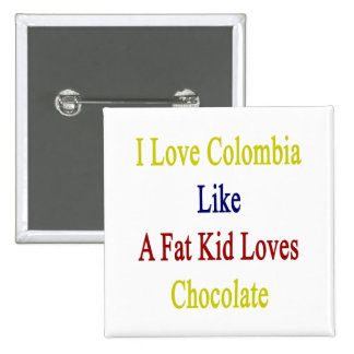 I Love Colombia Like A Fat Kid Loves Chocolate 2 Inch Square Button