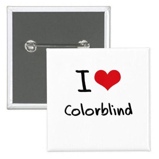 I love Colorblind Pinback Buttons