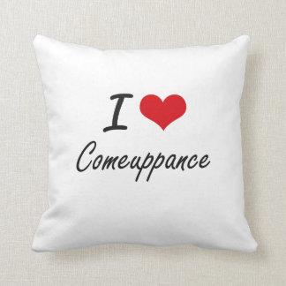 I love Comeuppance Artistic Design Pillow