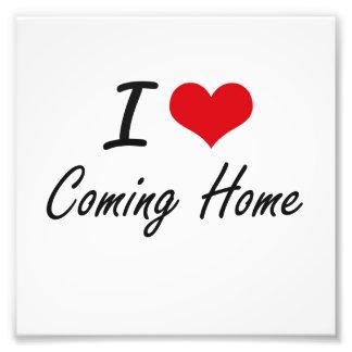 I love Coming Home Artistic Design Photo Print