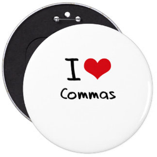 I love Commas 6 Inch Round Button