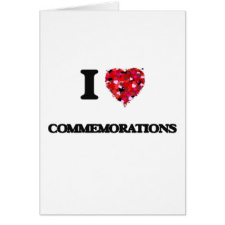 I love Commemorations Greeting Card