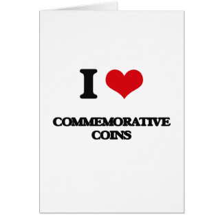 I love Commemorative Coins Greeting Card