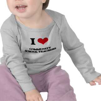 I love Community School Teachers T Shirts