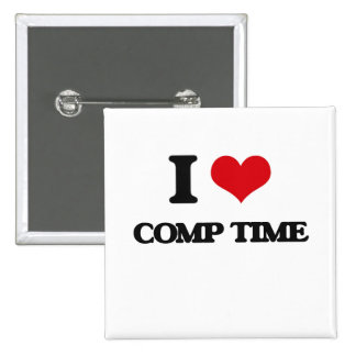 I love Comp Time Pinback Button