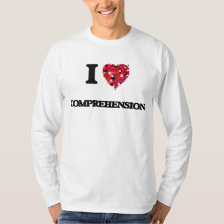 I love Comprehension T Shirt