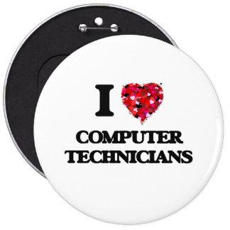 I love Computer Technicians 6 Inch Round Button