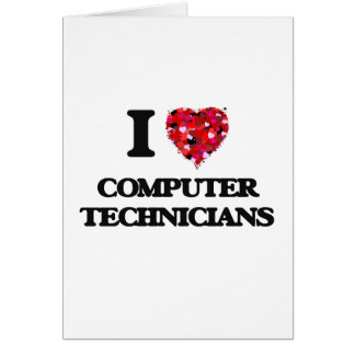 I love Computer Technicians Greeting Card