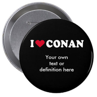 I LOVE CONAN BUTTONS