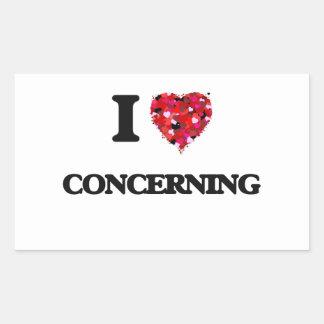I love Concerning Rectangular Sticker