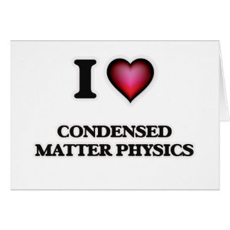 I Love Condensed Matter Physics Card