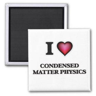I Love Condensed Matter Physics Magnet