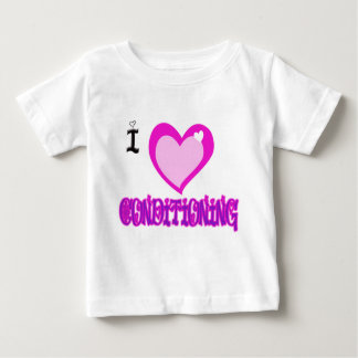 I LOVE Conditioning Baby T-Shirt