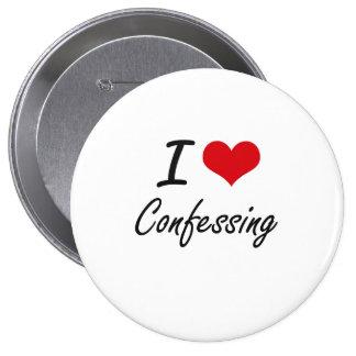 I Love Confessing Artistic Design 4 Inch Round Button