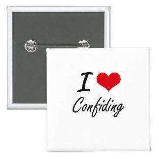 I love Confiding Artistic Design 2 Inch Square Button