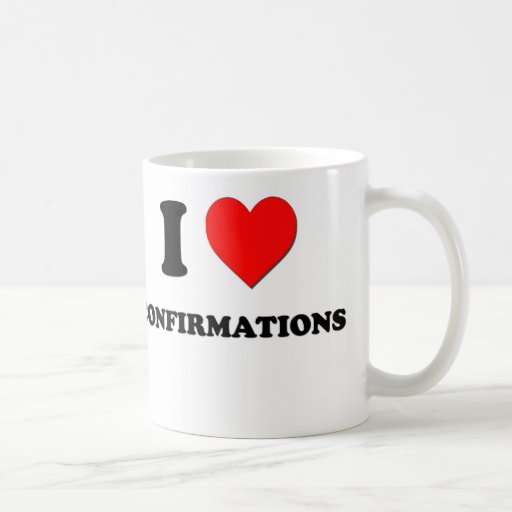 I love Confirmations Classic White Coffee Mug