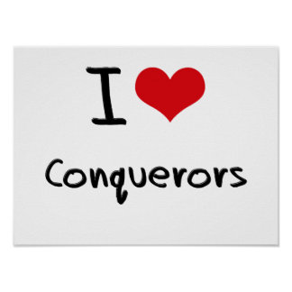 I love Conquerors Posters