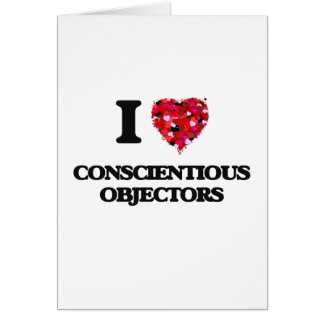 I love Conscientious Objectors Greeting Card